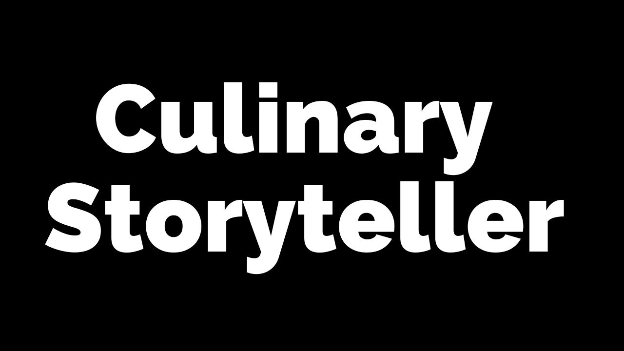 What is a Culinary Storyteller? Steven Shomler